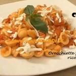 Orecchiette pomodoro e ricotta ricetta Cotto e mangiato