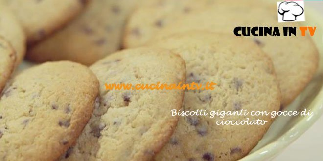 Biscotti giganti al cioccolato ricetta Benedetta Parodi da Molto Bene su Real Time