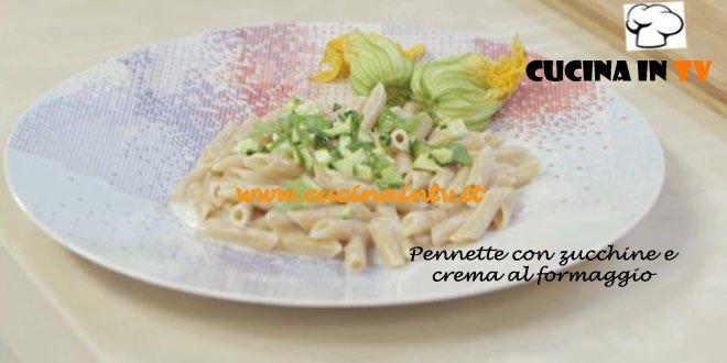 Pennette con Zucchine e Crema al Formaggio ricetta Benedetta Parodi da Molto Bene su Real Time
