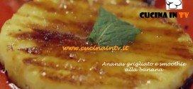 Ricetta Ananas Grigliato e Smoothie alla Banana di Benedetta Parodi da Molto Bene su Real Time