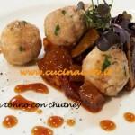 Ricetta Bruno Barbieri di Masterchef 3 dal titolo Polpette di tonno e pollo con chutney