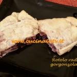 Rotolo radicchio gorgonzola e noci ricetta Tessa Gelisio per Cotto e Mangiato