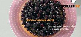 Dolci dopo il tiggì - ricetta della Sentimenti di nocciole e uva fragola di Sal De Riso