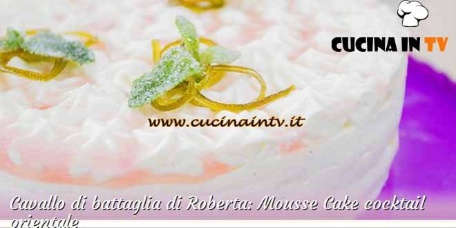 Bake Off Italia 2 - ricetta Mousse Cake cocktail orientale di Roberta