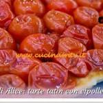 Bake Off Italia 2 - ricetta Tarte tatin con cipolle olive e pomodorini di Alice
