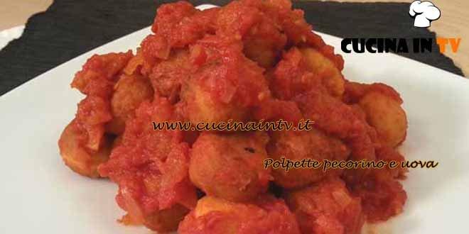 Cotto e mangiato - Polpette pecorino e uova ricetta Tessa Gelisio