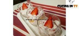 Cotto e mangiato - Bicchierini di panna e fragole ricetta Tessa Gelisio