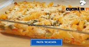 Giusina in cucina - ricetta Pasta 'ncaciata di Giusina Battaglia